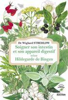 Couverture du livre « Soigner son intestin et son appareil digestif selon Hildegarde de Bingen » de Wighard Strehlow aux éditions Rocher