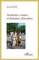 Couverture du livre « Aventures, contes et histoires africaines » de Gerard Lucon aux éditions L'harmattan