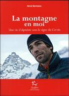 Couverture du livre « La montagne en moi ; une vie d'alpiniste sous le signe du Cervin » de Herve Barmasse aux éditions Guerin