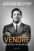 Couverture du livre « Vendre, les secrets de ma méthode » de Jordan Belfort aux éditions Talent Editions