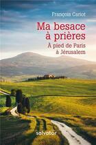 Couverture du livre « Ma besace à prières : 7000 kms de Paris à Jérusalem » de Francois Cariot aux éditions Salvator