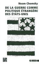 Couverture du livre « De la guerre comme politique etrangere des etats-unis » de Chomsky/Deforge aux éditions Agone