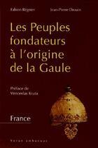 Couverture du livre « Les peuples fondateurs à l'origine de la Gaule » de Fabien Regnier aux éditions Yoran Embanner