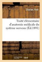Couverture du livre « Traite elementaire d'anatomie medicale du systeme nerveux » de Charles Fere aux éditions Hachette Bnf