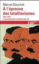 Couverture du livre « L''avènement de la démocratie t.3 ; à l'épreuve des totalitarismes, 1914-1974 » de Marcel Gauchet aux éditions Gallimard