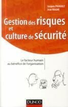 Couverture du livre « Gestion des risques et culture de sécurité ; le facteur humain au bénéfice de l'organisation » de Jean Magne et Jacques Pignault aux éditions Dunod