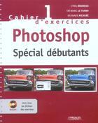 Couverture du livre « Cahier d'exercices t.1 ; Photoshop ; spécial débutants » de Cyril Bruneau aux éditions Eyrolles