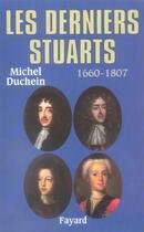 Couverture du livre « Les derniers Stuarts ; 1660-1807 » de Michel Duchein aux éditions Fayard