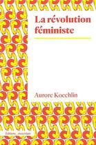 Couverture du livre « La révolution féministe » de Aurore Koechlin aux éditions Amsterdam