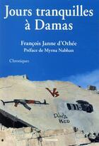 Couverture du livre « Jours tranquilles à Damas » de Francois Janne D'Othee aux éditions Riveneuve