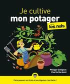 Couverture du livre « Je cultive mon potager pour les nuls » de Charlie Nardozzi et Philippe Collignon aux éditions First
