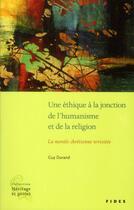 Couverture du livre « Une éthique à la jonction de l'humanisme et de la religion ; la morale chrétienne revisitée » de Guy Durand aux éditions Fides
