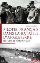 Couverture du livre « Les pilotes français dans la bataille d'Angleterre ; histoire et témoignages » de Daniel Pierrejean aux éditions Jourdan