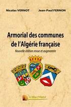 Couverture du livre « Armorial des communes de l'Algérie française (édition 2012) » de Jean-Paul Fernon et Nicolas Vernot aux éditions Heligoland