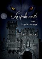 Couverture du livre « La revolte secrète t.2 ; le prince sauvage » de Marie Czarnecki aux éditions Baudelaire