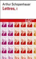 Couverture du livre « Lettres t.1 » de Arthur Schopenhauer aux éditions Gallimard