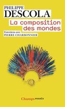 Couverture du livre « La composition des mondes ; entretiens avec Pierre Charbonnier » de Philippe Descola aux éditions Flammarion