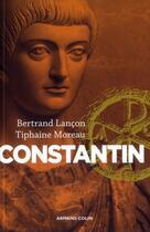 Couverture du livre « Constantin ; un auguste chrétien » de Tiphaine Moreau et Bertrand Lancon aux éditions Armand Colin