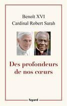 Couverture du livre « Des profondeurs de nos coeurs » de Benoit Xvi et Robert Sarah aux éditions Fayard