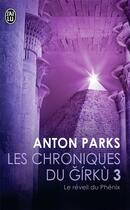 Couverture du livre « Les chroniques de Gríkú t.3 ; le réveil du Phénix » de Anton Parks aux éditions J'ai Lu