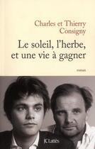 Couverture du livre « Le soleil, l'herbe, et une vie à gagner » de Charles Consigny et Thierry Consigny aux éditions Lattes
