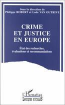 Couverture du livre « Crime et justice en europe - etat des recherches, evaluations et recommandations » de Robert/Van Outrive aux éditions L'harmattan