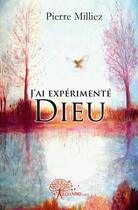 Couverture du livre « J'Ai Experimente Dieu » de Pierre Milliez aux éditions Edilivre-aparis