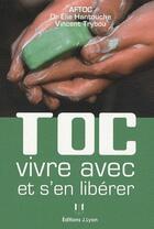 Couverture du livre « Toc vivre avec et s'en libérer » de Hantouche Dr Elie aux éditions Josette Lyon
