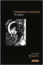 Couverture du livre « Confessions inachevées » de Lingfeng Ye aux éditions Serge Safran