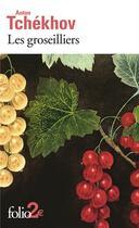 Couverture du livre « Les groseilliers et autres nouvelles » de Anton Tchekhov aux éditions Gallimard