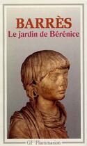 Couverture du livre « Jardin de berenice (le) - - preface, notes, bibliographie, chronologie **** » de Maurice Barres aux éditions Flammarion