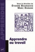 Couverture du livre « Apprendre au travail » de Etienne Bourgeois aux éditions Puf