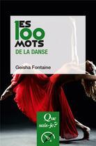 Couverture du livre « Les 100 mots de la danse » de Geisha Fontaine aux éditions Que Sais-je ?