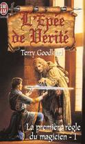 Couverture du livre « L'Épée de Vérité T.1 ; la première règle du magicien » de Terry Goodkind aux éditions J'ai Lu