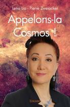 Couverture du livre « Appelons-la cosmos ! » de Pierre Zweiacker et Lena Lio aux éditions Edilivre-aparis