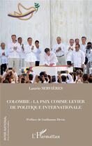 Couverture du livre « Colombie : la paix comme lévier de politique internationale » de Laurie Servieres aux éditions L'harmattan