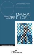 Couverture du livre « Macron tombé du ciel ! » de Christian Jouvenot aux éditions L'harmattan