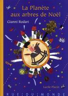 Couverture du livre « La planète aux arbres de Noël » de Lucile Placin et Gianni Rodari aux éditions Rue Du Monde