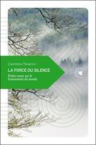 Couverture du livre « La force du silence ; petites notes sur le bruissement du monde » de Cristina Noacco aux éditions Transboreal