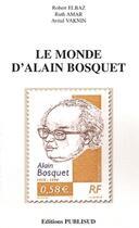 Couverture du livre « Le monde d'Alain Bosquet » de Robert Elbaz et Ruth Amar et Avital Vaknin aux éditions Publisud