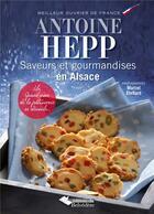 Couverture du livre « Saveurs et gourmandises en Alsace » de Antoine Hepp aux éditions Editions Du Belvedere