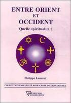 Couverture du livre « Entre orient et occident » de Laurent Philippe aux éditions Diffusion Rosicrucienne