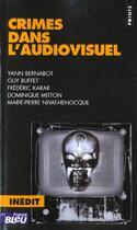 Couverture du livre « Crimes Dans L'Audiovisuel » de Bernabot/Buffet/Kara aux éditions Points
