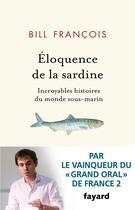 Couverture du livre « Éloquence de la sardine ; incroyables histoires du monde sous-marin » de Bill Francois aux éditions Fayard
