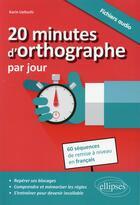 Couverture du livre « 20 minutes d orthographe par jour. pour une remise a niveau en francais en 60 sequences » de Karin Ueltschi aux éditions Ellipses