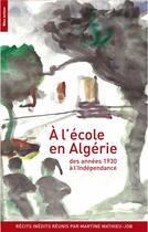 Couverture du livre « À l'école en Algérie ; des années 1930 à l'indépendance » de Martine Mathieu-Job aux éditions Bleu Autour