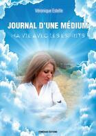 Couverture du livre « Journal d'une medium, ma vie avec les esprits » de Veronique Estelle aux éditions Itineraires Medias