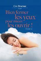 Couverture du livre « Bien Fermer Les Yeux Pour Mieux Les Ouvrir ! » de Cire Drariver aux éditions 7 Ecrit