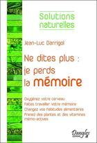Couverture du livre « Ne dites plus : je perds la mémoire » de Jean-Luc Darrigol aux éditions Dangles