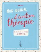 Couverture du livre « Mon journal d'écriture thérapie ; je deviens le héros de ma vie » de Emma Scali aux éditions Hugo Document
